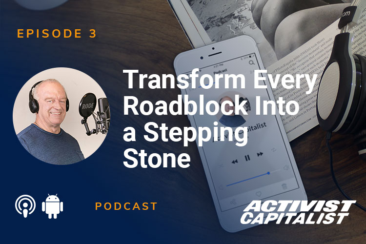 Transform Every Roadblock Into A Stepping Stone